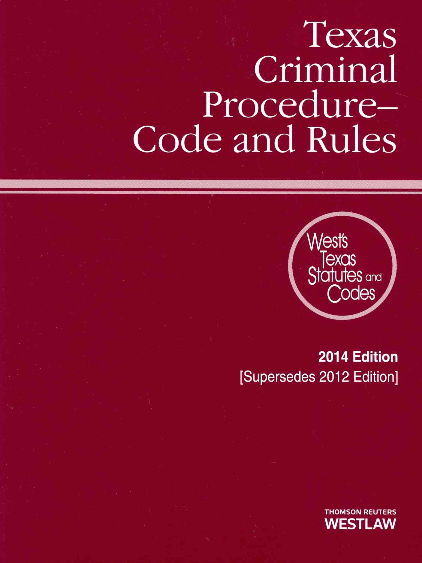 Texas Criminal Procedure-Code and Rules 2014 By Thomson Reuters (COR)