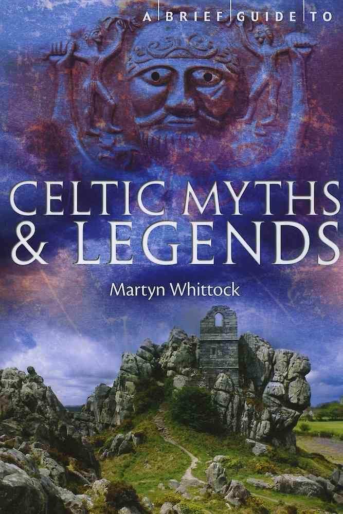 A Brief Guide to Celtic Myths and Legends By Whittock, Martyn